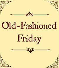Old Fashion Firday
